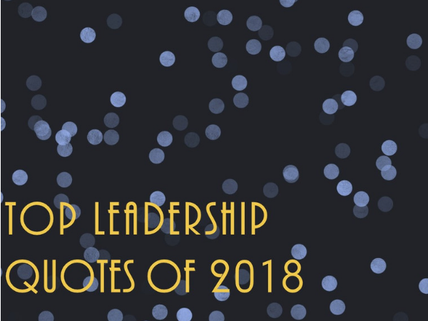 Top Leadership Quotes of 2018 - Be Leaderly