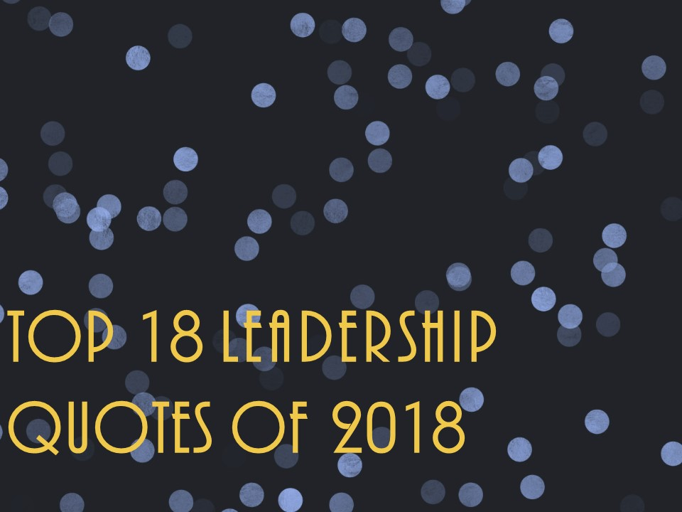 Top 18 Leadership Quotes of 2018 (Slideshow)