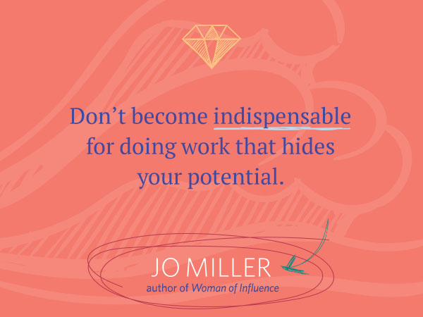 Leaderly Quote: Don't become indispensable for doing work that hides your potential