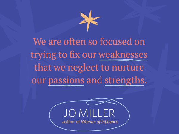 We are often so focused on trying to fix our weaknesses